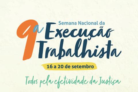 """Ilustração com o texto """"9ª Semana Nacional da Execução Trabalhista - 16 a 20 de setembro - Todos pela efetividade da Justiça"""""""
