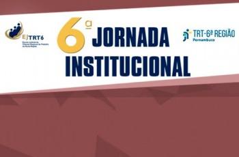 """Texto """"6ª Jornada Institucional"""" em fundo cor vinho e ladeado pelas logomarcas do TRT6 e da Escola Judicial do TRT6"""