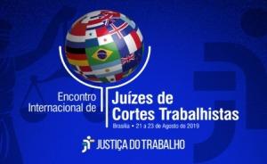 Encontro Internacional de Juízes de Cortes Trabalhistas, Brasília, 21 a 23 de agosto de 2019