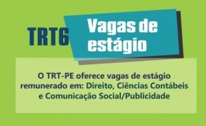 O TRT-PE oferece vagas de estágio remunerado em: Direito, Ciências Contábeis e Comunicação Social/Publicidade